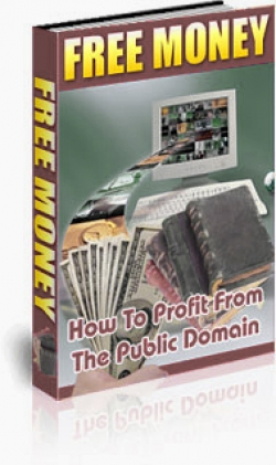 Free Money : How To Profit From The Public Domain