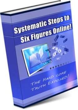 Systematic Steps To Six Figures Online!