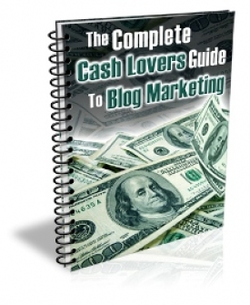 The Complete Cash Lovers Guide to Blog Marketing